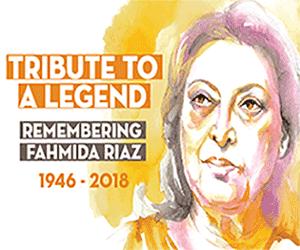 TRIBUTE TO A LEGEND Remembering Fahmida Riaz 1946 – 2018